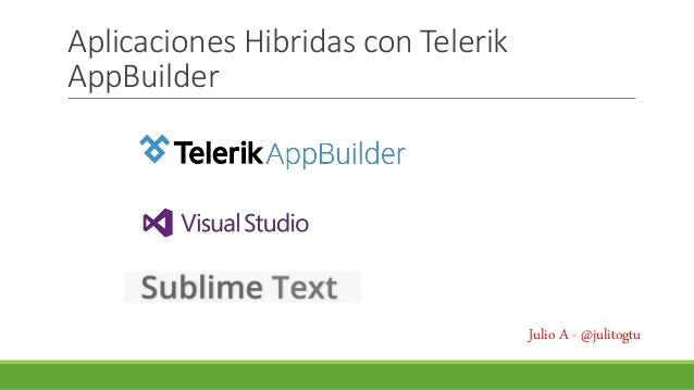 Aplicaciones Hibridas con Telerik  AppBuilder  Julio A - @julitogtu