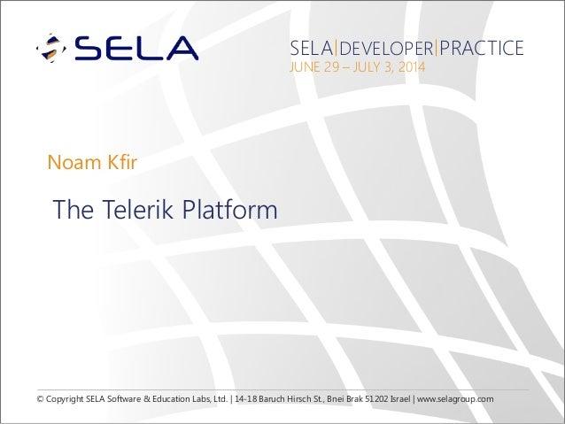 © Copyright SELA Software & Education Labs, Ltd. | 14-18 Baruch Hirsch St., Bnei Brak 51202 Israel | www.selagroup.com SEL...