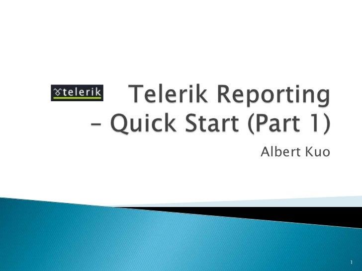 Telerik Reporting – Quick Start (Part 1)<br />Albert Kuo<br />1<br />