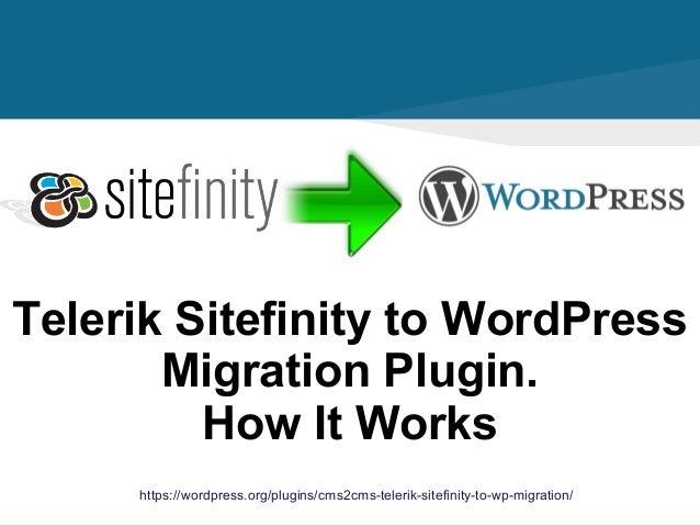 https://wordpress.org/plugins/cms2cms-telerik-sitefinity-to-wp-migration/ Telerik Sitefinity to WordPress Migration Plugin...