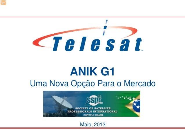 ANIK G1 Uma Nova Opção Para o Mercado Maio, 2013