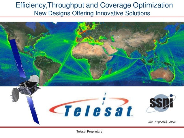 Telesat ProprietaryTelesat Proprietary Efficiency,Throughput and Coverage Optimization New Designs Offering Innovative Sol...