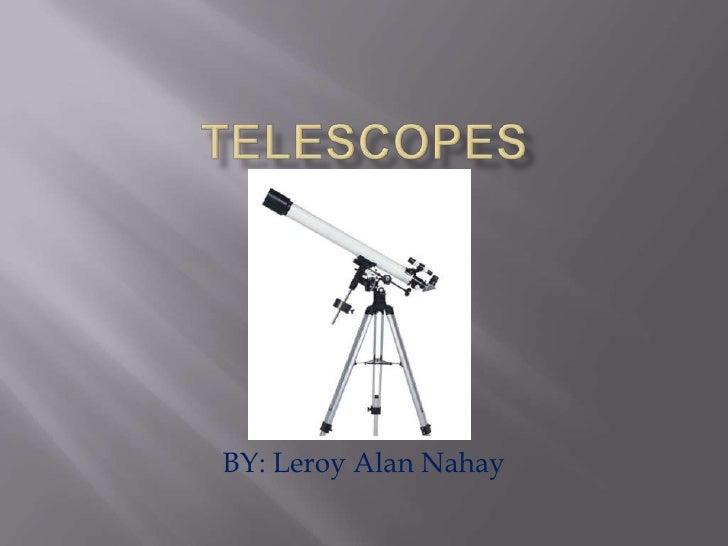 Telescopes<br />BY: Leroy Alan Nahay<br />