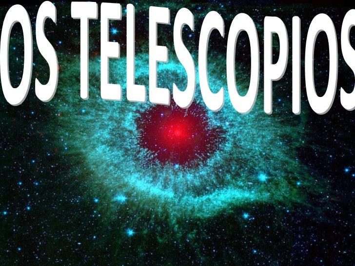 OS TELESCOPIOS