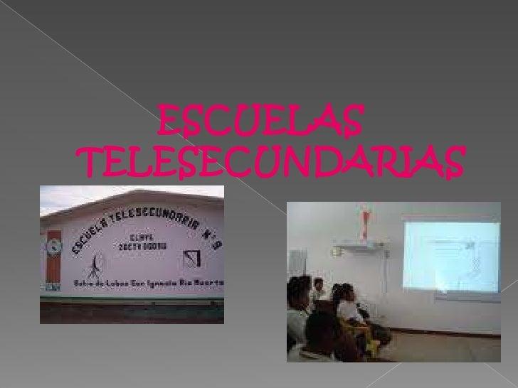 ESCUELAS TELESECUNDARIAS<br />