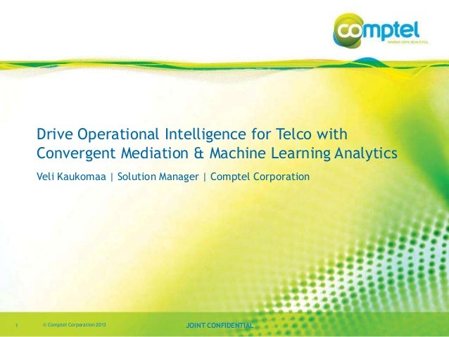 Drive Operational Intelligence for Telco with Convergent Mediation & Machine Learning Analytics Veli Kaukomaa | Solution M...