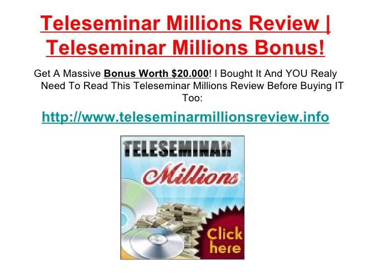 Teleseminar Millions Review | Teleseminar Millions Bonus! <ul><li>Get A Massive  Bonus Worth $20.000 ! I Bought It And YOU...