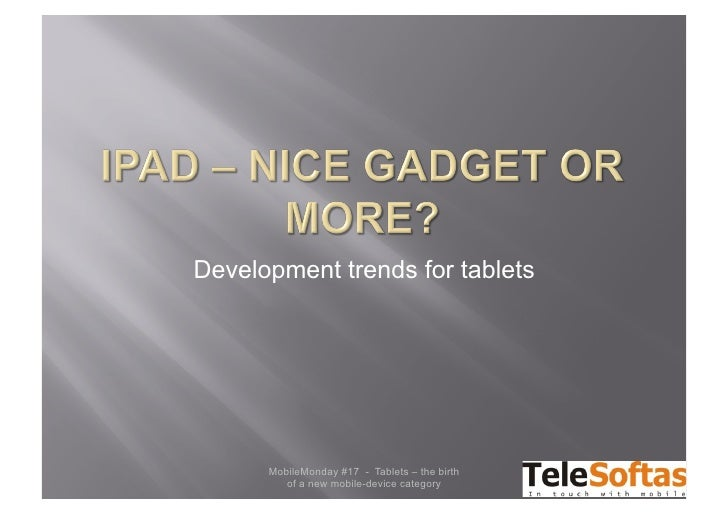 Development trends for tablets           MobileMonday #17 - Tablets – the birth          of a new mobile-device category