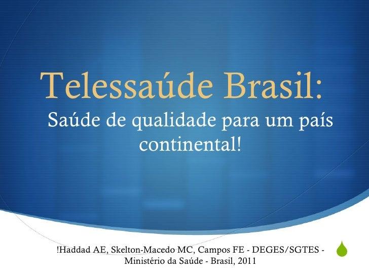 Telessaúde Brasil:Saúde de qualidade para um país          continental! !Haddad AE, Skelton-Macedo MC, Campos FE - DEGES/S...