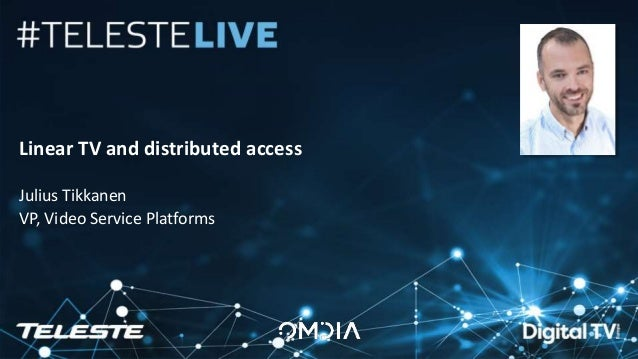 Teleste Proprietary. All rights reserved. 1 Linear TV and distributed access Julius Tikkanen VP, Video Service Platforms