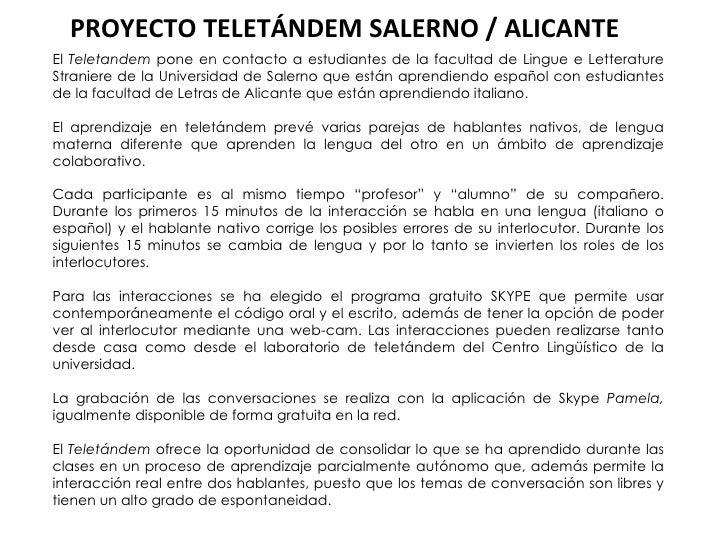 PROYECTO TELETÁNDEM SALERNO / ALICANTE El  Teletandem  pone en contacto a estudiantes de la facultad de Lingue e Letteratu...