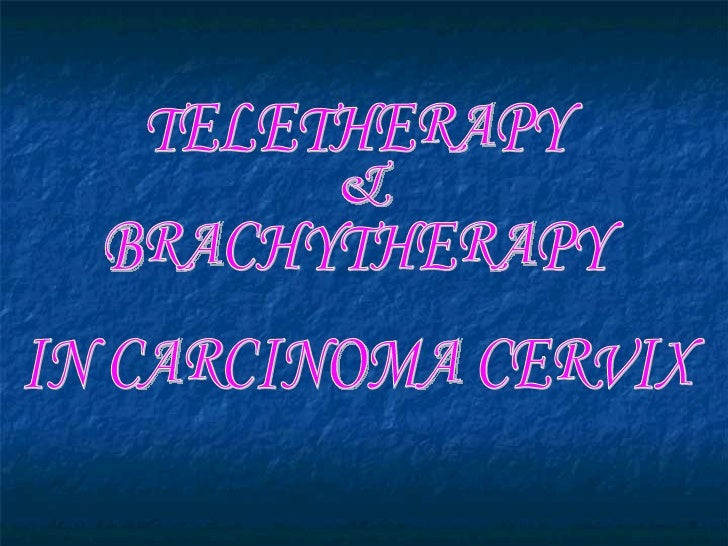 TELETHERAPY  &  BRACHYTHERAPY  IN CARCINOMA CERVIX