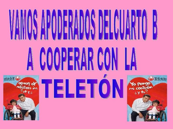 VAMOS APODERADOS DELCUARTO  B A  COOPERAR CON  LA TELETÓN