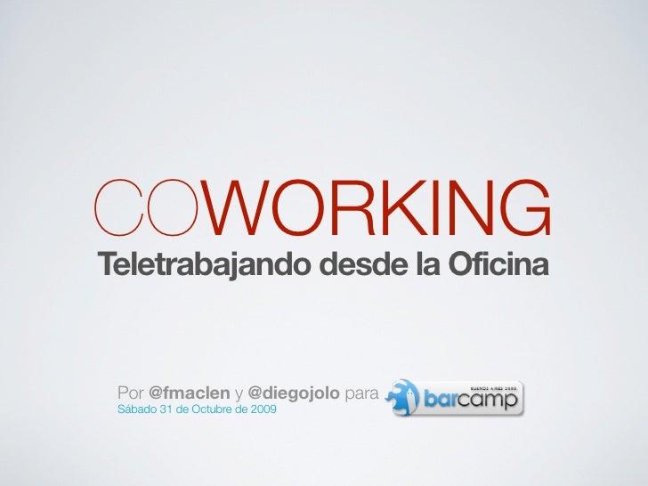 COWORKING Teletrabajando desde la Oficina    Por @fmaclen y @diegojolo para  Sábado 31 de Octubre de 2009