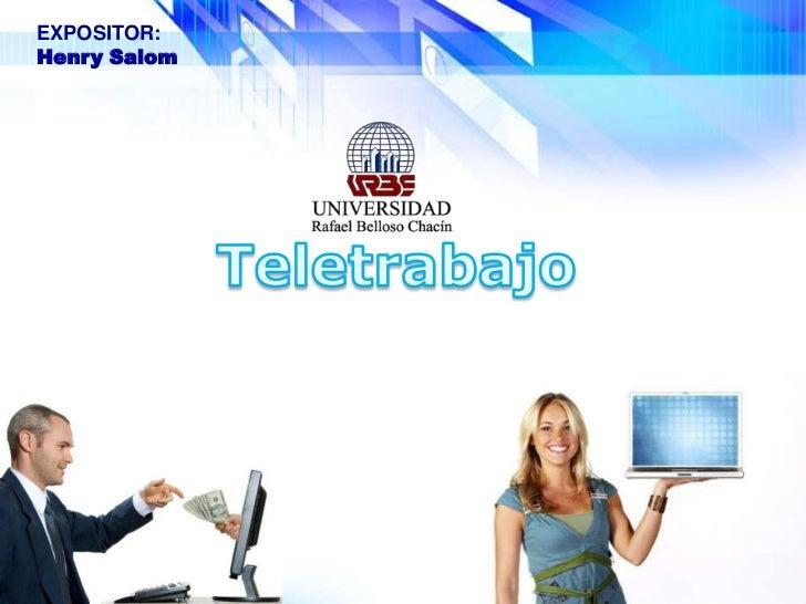 EXPOSITOR:<br />Henry Salom<br />Teletrabajo<br />