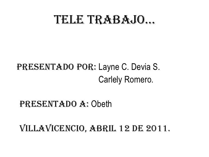 Tele trabajo…<br />presentado por: Layne C. Devia S.<br />Carlely Romero.<br />  presentado a: Obeth<br />   Villavicencio...