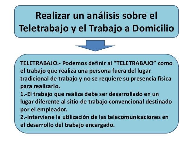 """Realizar un análisis sobre el  Teletrabajo y el Trabajo a Domicilio  TELETRABAJO.- Podemos definir al """"TELETRABAJO"""" como  ..."""