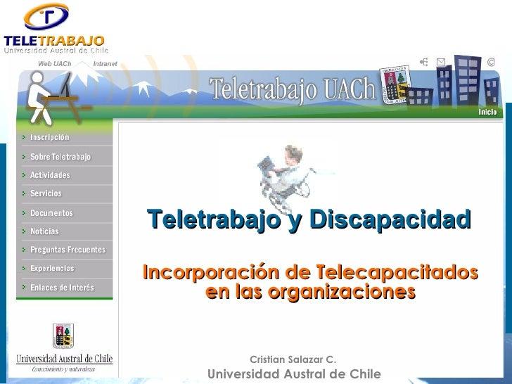 Teletrabajo y Discapacidad  Incorporación de Telecapacitados en las organizaciones Cristian Salazar C.  Universidad Austra...