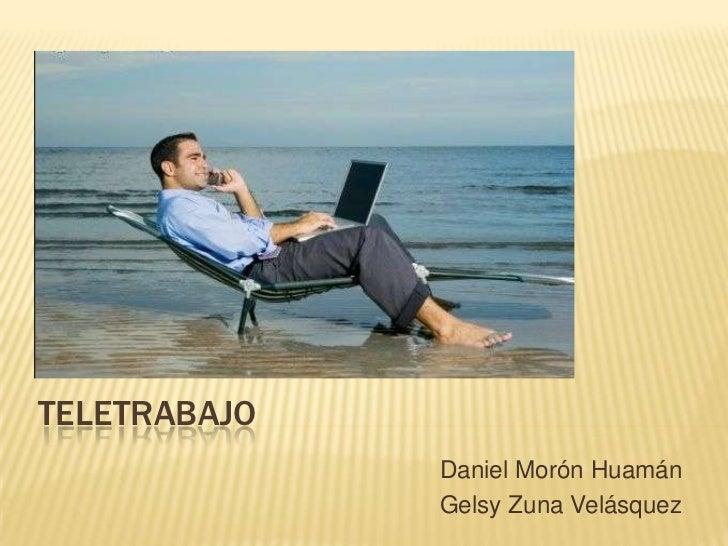 TELETRABAJO<br />Daniel Morón Huamán<br />Gelsy Zuna Velásquez<br />