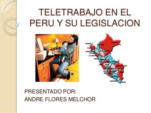 TELETRABAJO EN EL PERU Y SU LEGISLACIONPRESENTADO POR:ANDRE FLORES MELCHOR