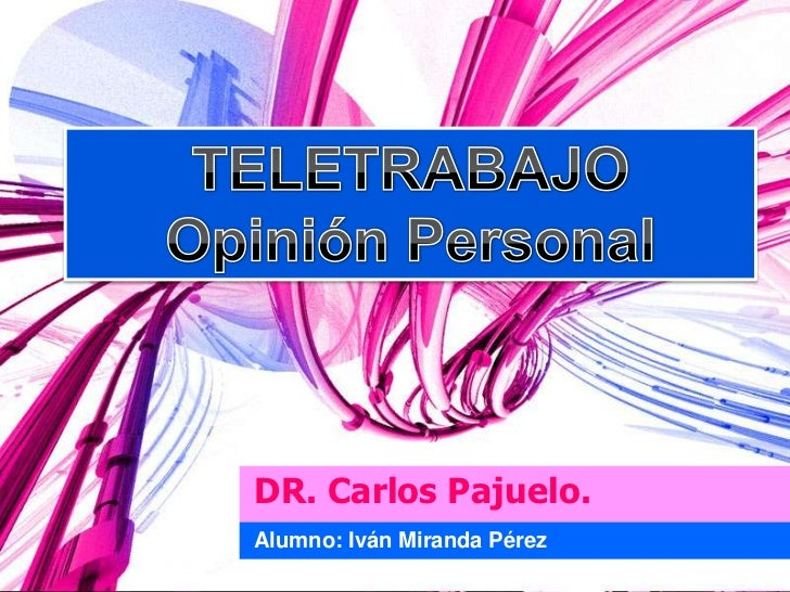 TELETRABAJO<br />Opinión Personal  <br />DR. Carlos Pajuelo.<br />Alumno: Iván Miranda Pérez <br />