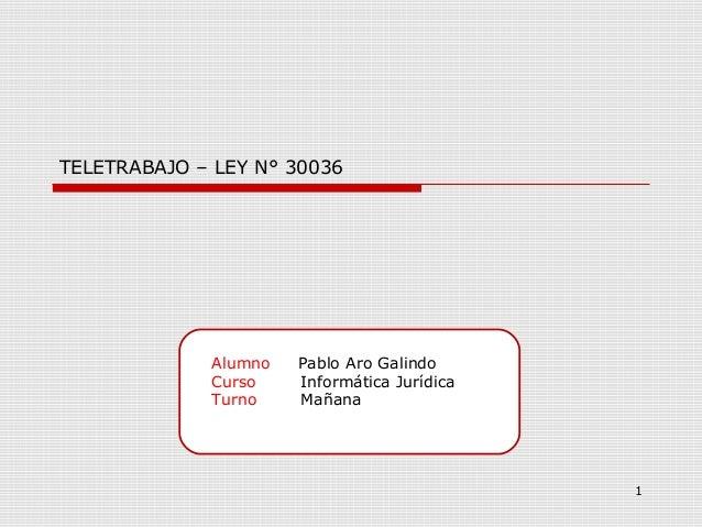 Alumno Pablo Aro Galindo Curso Informática Jurídica Turno Mañana 1 TELETRABAJO – LEY N° 30036