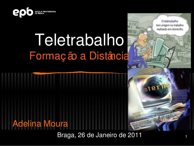 Teletrabalho   Formaç ã a Distâ           o      nciaAdelina Moura          Braga, 26 de Janeiro de 2011   1
