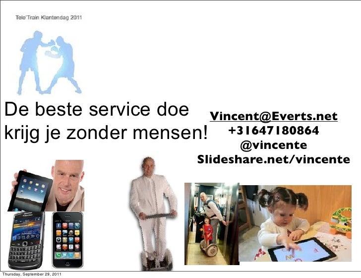 De beste service doe Vincent@Everts.netkrijg je zonder mensen! +31647180864                                      @vincente...
