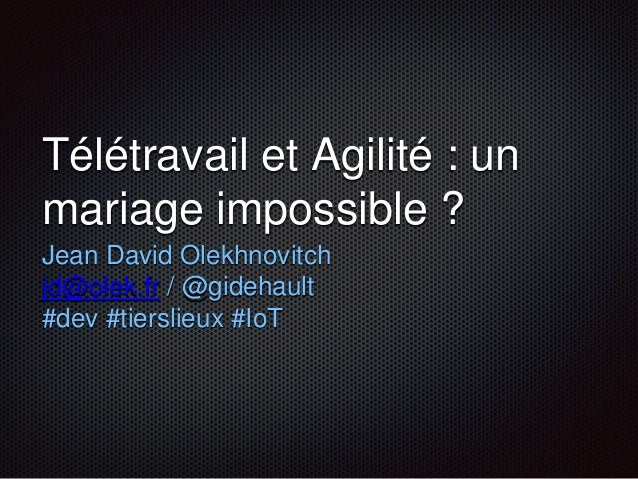 Télétravail et Agilité : un  mariage impossible ?  Jean David Olekhnovitch  jd@olek.fr / @gidehault  #dev #tierslieux #IoT