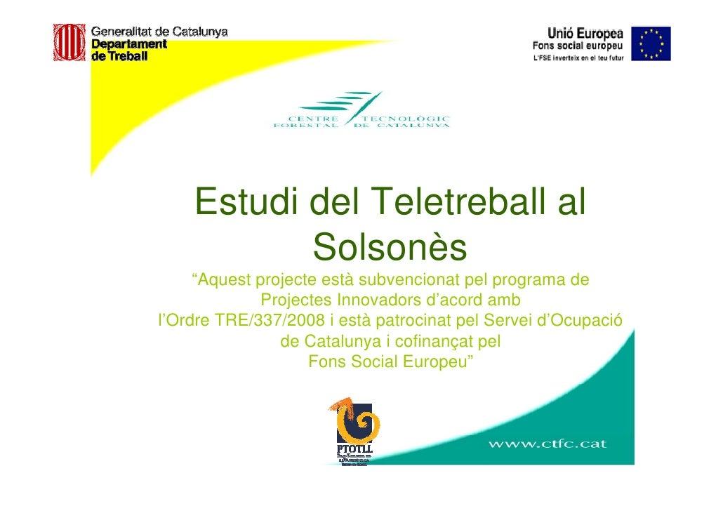 """Estudi del Teletreball al            Solsonès      """"Aquest projecte està subvencionat pel programa de              Project..."""