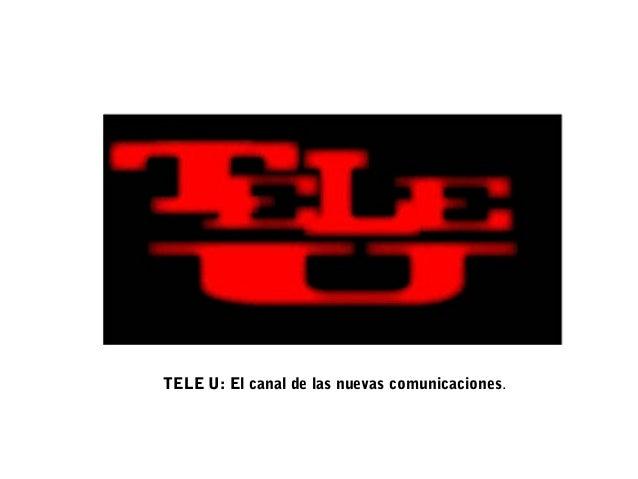 TELE U: El canal de las nuevas comunicaciones.
