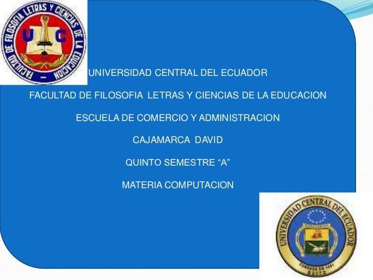 UNIVERSIDAD CENTRAL DEL ECUADORFACULTAD DE FILOSOFIA LETRAS Y CIENCIAS DE LA EDUCACION        ESCUELA DE COMERCIO Y ADMINI...