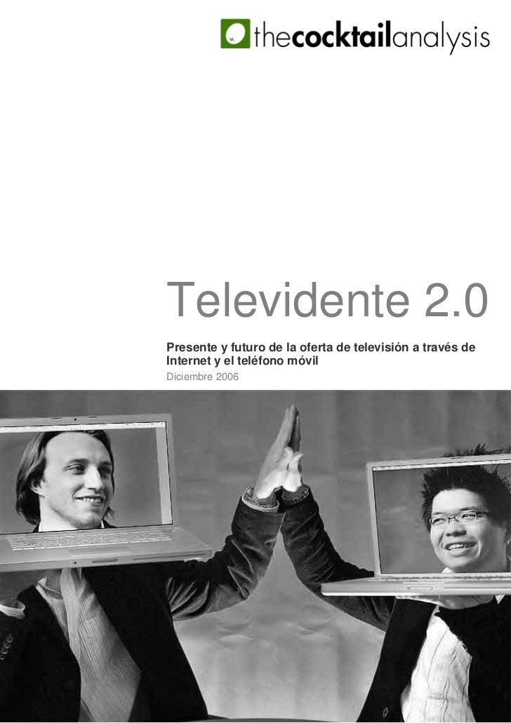 Televidente 2.0 Presente y futuro de la oferta de televisión a través de Internet y el teléfono móvil Diciembre 2006