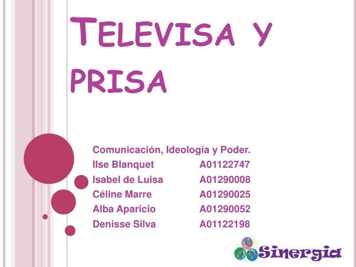 Televisa y prisa<br />Comunicación, Ideología y Poder.<br />IlseBlanquetA01122747<br />Isabel de Luisa  A01290008<br />...