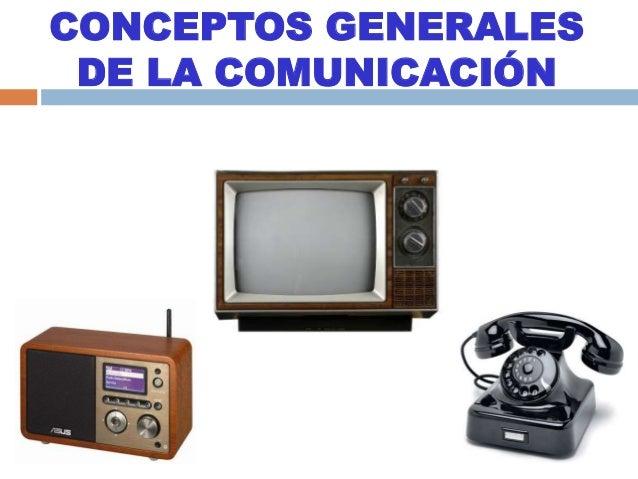 CONCEPTOS GENERALES DE LA COMUNICACIÓN