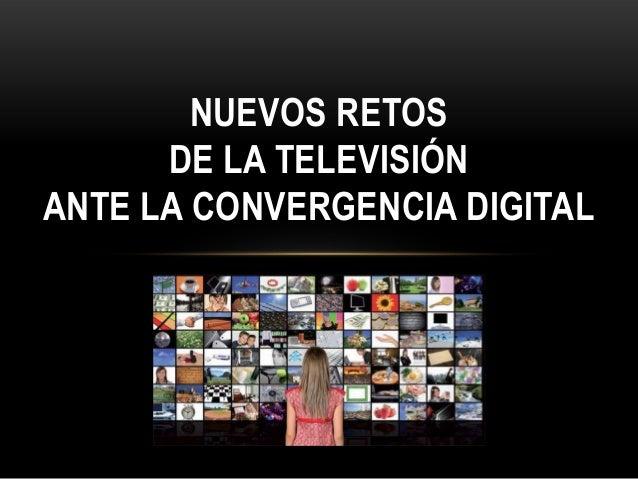 NUEVOS RETOS DE LA TELEVISIÓN ANTE LA CONVERGENCIA DIGITAL