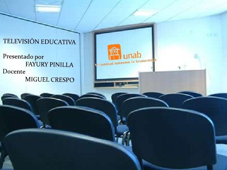 ¿QUÉ ES LA TELEVISIÓN    EDUCATIVA?            Es un recurso que permite             acercar al docente con sus          ...