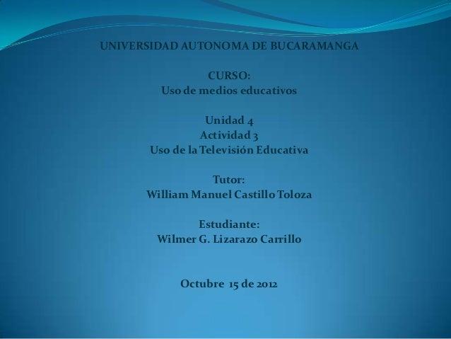 UNIVERSIDAD AUTONOMA DE BUCARAMANGA                CURSO:        Uso de medios educativos                 Unidad 4        ...
