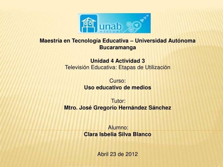 Maestría en Tecnología Educativa – Universidad Autónoma                     Bucaramanga                   Unidad 4 Activid...