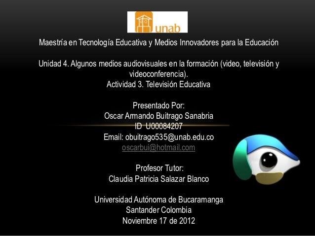Maestría en Tecnología Educativa y Medios Innovadores para la EducaciónUnidad 4. Algunos medios audiovisuales en la formac...