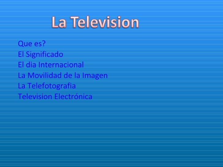 Que es? El Significado El dia Internacional La Movilidad de la Imagen La Telefotografia Television Electrónica