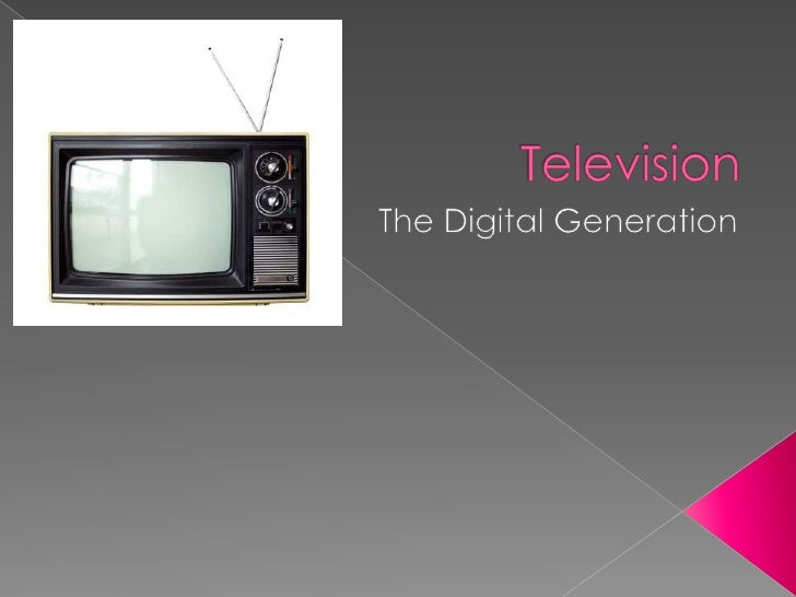 Television<br />The Digital Generation<br />