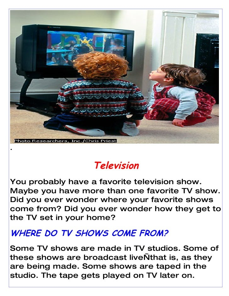 .                    Television You probably have a favorite television show. Maybe you have more than one favorite TV sho...