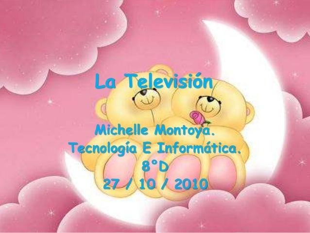 La Televisión Michelle Montoya. Tecnología E Informática. 8°D 27 / 10 / 2010