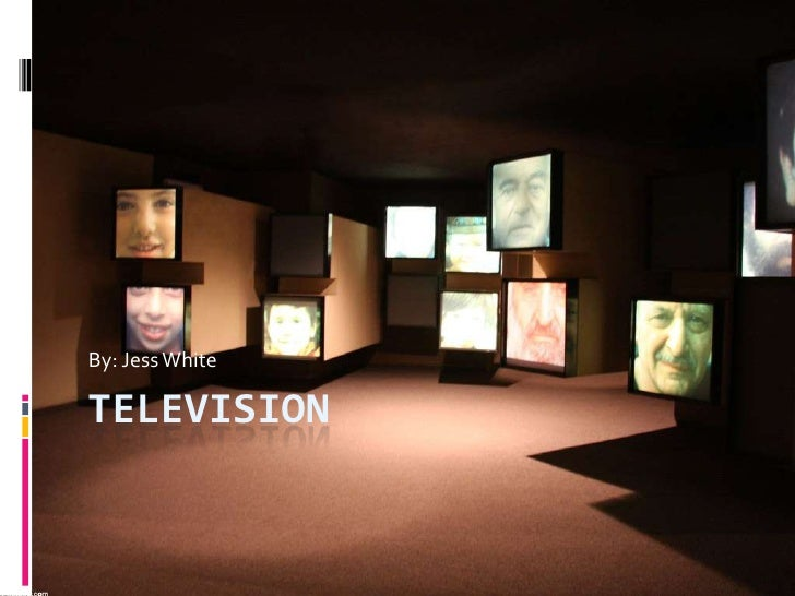 Television<br />By: Jess White<br />