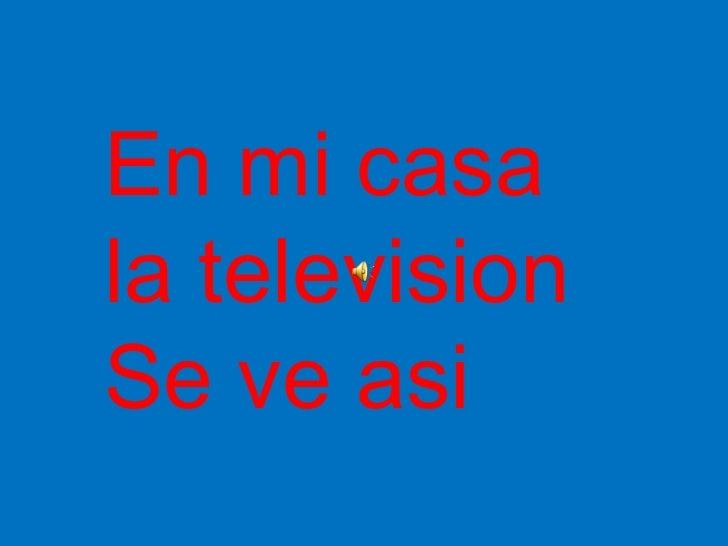 En mi casa la television Se ve asi