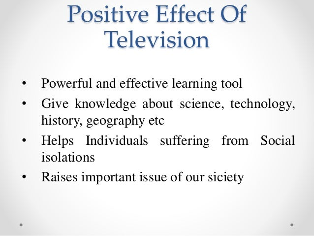 the positive effects of watching television The posotive and negative effects of television on and positive effects of television that we tend to forget of television watching only.