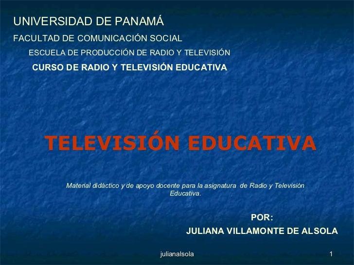 POR: JULIANA VILLAMONTE DE ALSOLA UNIVERSIDAD DE PANAMÁ FACULTAD DE COMUNICACIÓN SOCIAL ESCUELA DE PRODUCCIÓN DE RADIO Y T...