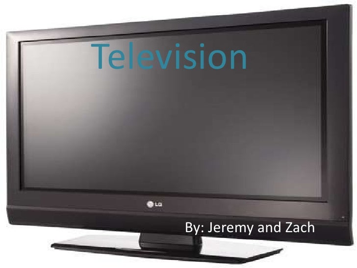 Television<br />By: Jeremy and Zach <br />