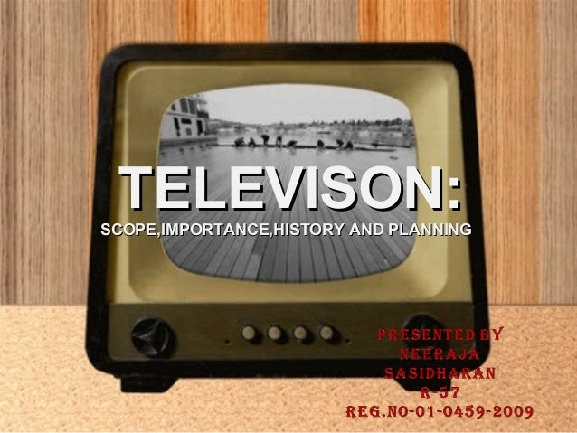 TELEVISON:SCOPE,IMPORTANCE,HISTORY AND PLANNING